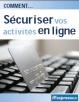 Guide Pratique : Comment sécuriser vos activités en ligne ?