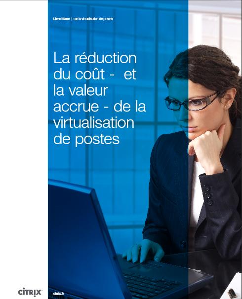 La réduction du coût – et la valeur accrue – de la virtualisation de postes