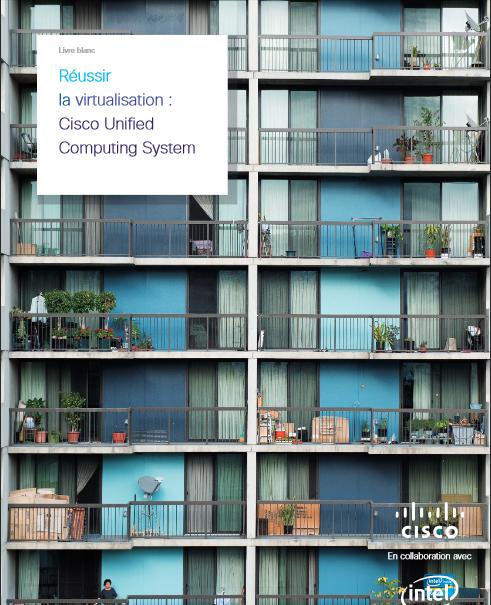 Réussir la virtualisation : Cisco Unified Computing System