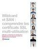 Wildcard et SAN : comprendre les certificats SSL multi-utilisation