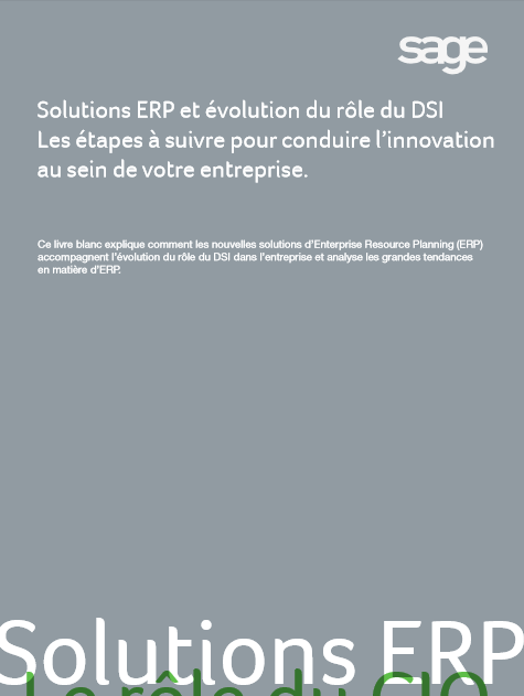 Solutions ERP et évolution du rôle du DSI –conduire l'innovation au sein de votre entreprise