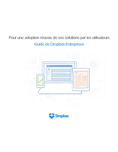 Pour une adoption réussie de vos solutions par les utilisateurs Guide de Dropbox Entreprises