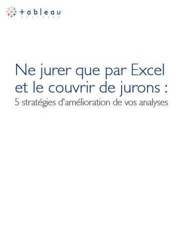 Ne jurer que par Excel et le couvrir de jurons : 5 stratégies d'amélioration de vos analyses