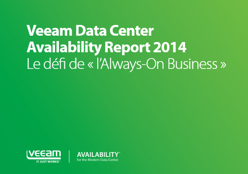 Veeam Data Center Availability Report 2014 : Le défi de « l'Always-On Business »