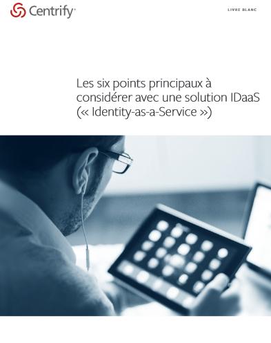 Les six points principaux à considérer avec une solution IDaaS (« Identity-as-a-Service »)