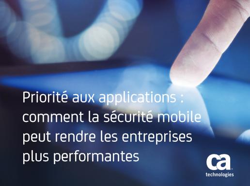 Priorité aux applications : comment la sécurité mobile peut rendre les entreprises plus performantes