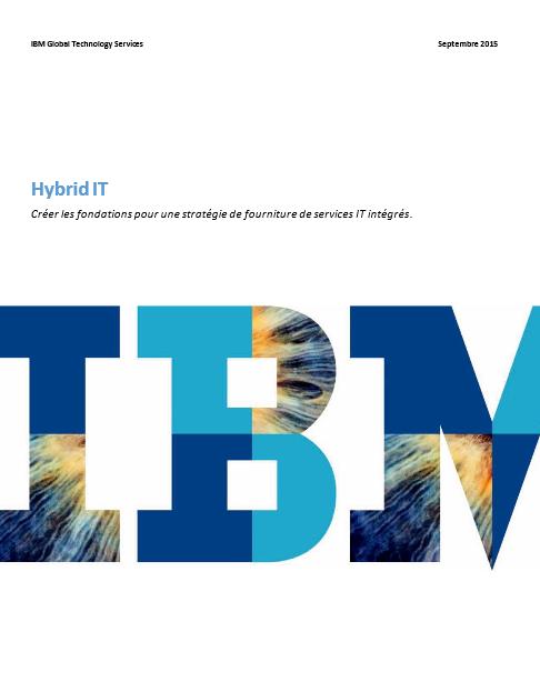 Hybrid IT : Créer les fondations pour une stratégie de fourniture de services IT intégrés