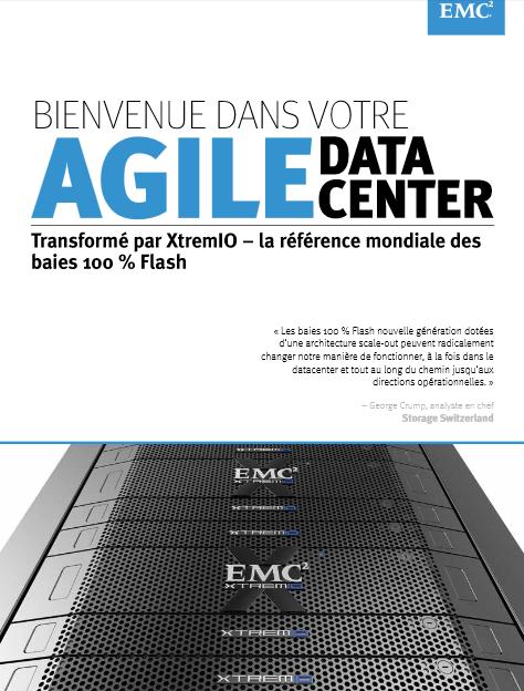 Bienvenue dans votre Agile Data Center : Transformé par XtremIO – la référence mondiale des baies 100 % Flash