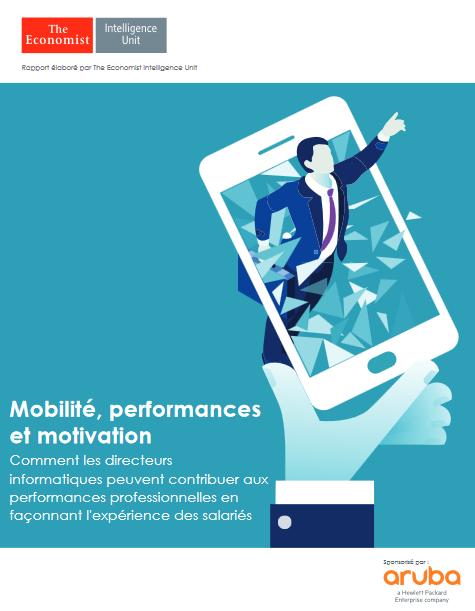 Mobilité, performances et motivation : comment les DSI peuvent contribuer aux performances professionnelles en façonnant l'expérience des salariés