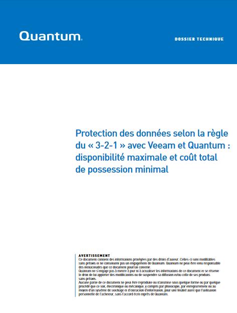 Protection des données selon la règle du « 3-2-1 » avec Veeam et Quantum : disponibilité maximale et coût total de possession minimal