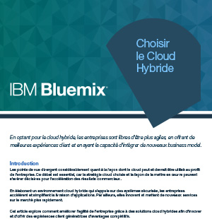 IBM Bluemix™ : Choisir le Cloud Hybride