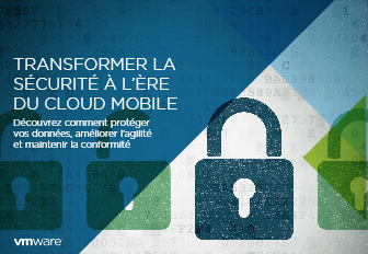 Transformer la sécurité à l'ère du cloud mobile
