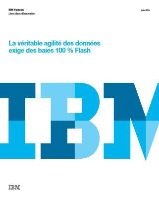 La véritable agilité des données exige des baies 100 % Flash