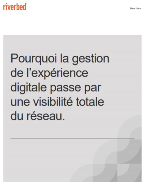Pourquoi la gestion de l'expérience digitale passe par une visibilité totale du réseau