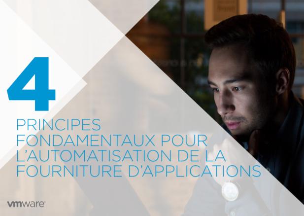 4 principes fondamentaux pour l'automatisation de la fourniture d'applications
