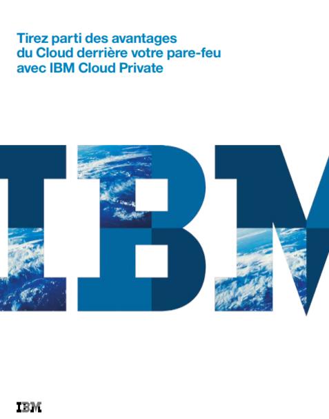 Tirez parti des avantages du Cloud derrière votre pare-feu avec IBM Cloud Private