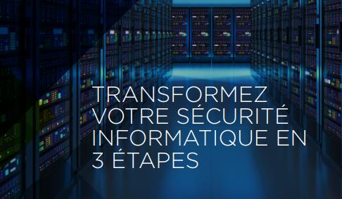 Transformez votre sécurité informatique en 3 étapes