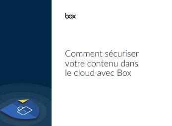 Comment sécuriser votre contenu dans le cloud avec Box