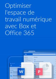 Optimiser l'espace de travail numérique avec Box et Office 365