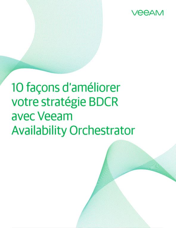 10façons d'améliorer votre stratégieBDCR avec Veeam AvailabilityOrchestrator