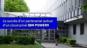 Le succès d'un partenariat autour d'un cloud privé IBM POWER9