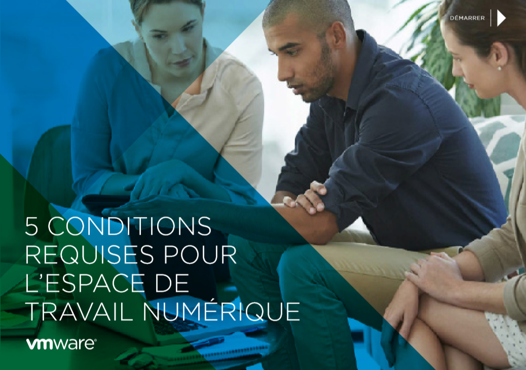 Cinq conditions requises pour l'espace de travail numérique