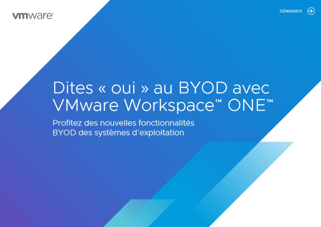 Dites « oui » au BYOD avec VMware Workspace™ ONE™