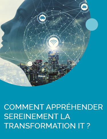 Comment appréhender sereinement la Transformation IT ?
