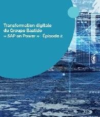 Transformation digitale du Groupe Bastide « SAP on Power » : Épisode 2