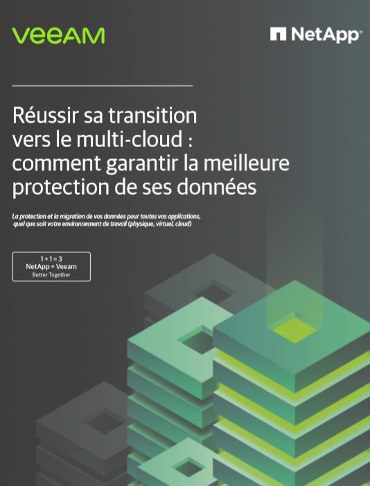 Réussir sa transition vers le multi-cloud : comment garantir la meilleure protection de ses données