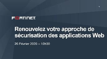 Webinaire Fortinet : Renouvelez votre approche de sécurisation des applications web