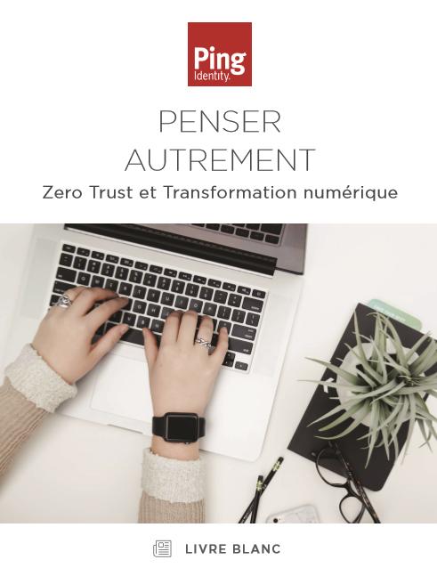 Pensez autrement: Zero Trust et Transformation Numérique
