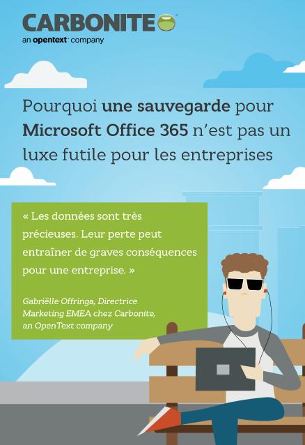 Pourquoi une sauvegarde pour Microsoft Office 365 n'est pas un luxe futile pour les entreprises