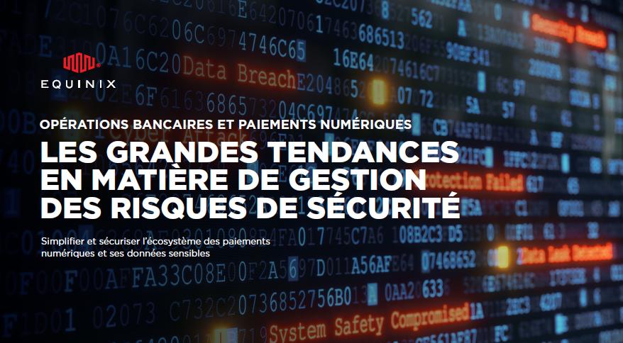 Opérations bancaires et paiements numériques : les grandes tendances en matière de gestion des risques de sécurité