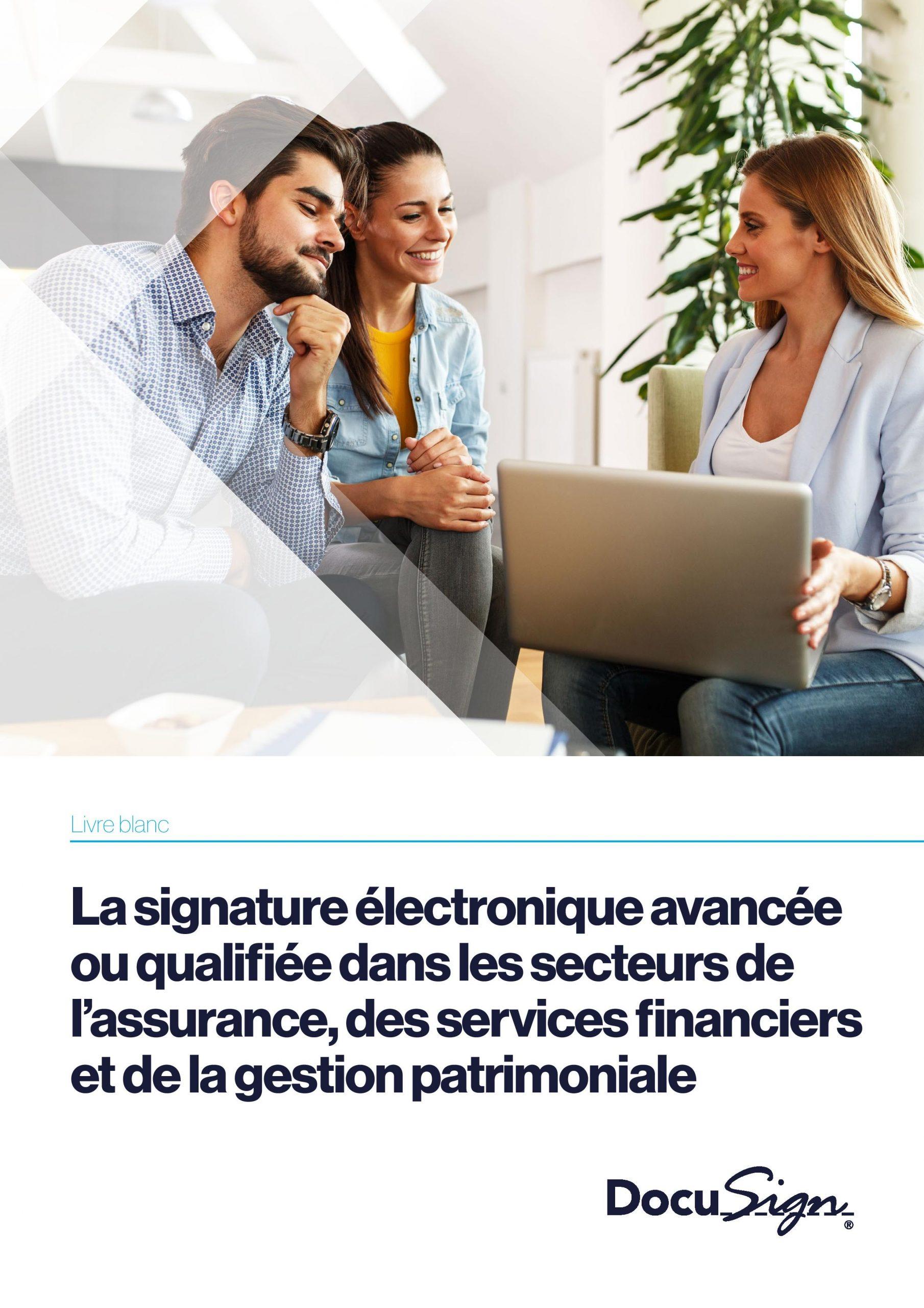La signature électronique avancée ou qualifiée pour la bancassurance, des services financiers et de la gestion patrimoniale