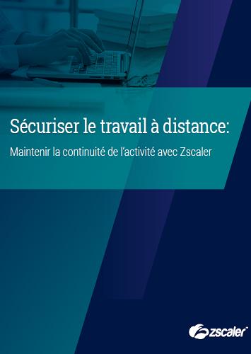 Sécuriser le travail à distance: Maintenir la continuité de l'activité avec Zscaler