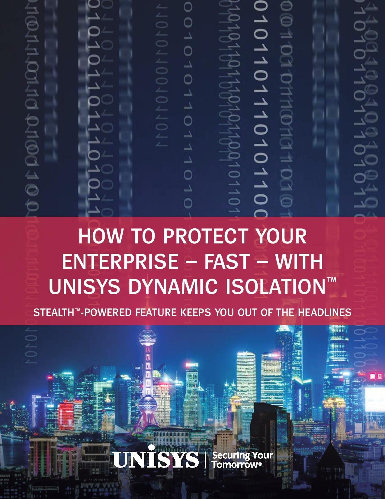 Comment protéger votre entreprise – rapidement et efficacement – pour éviter de faire les gros titres dans la presse à scandale avec la fonctionnalité Isolation dynamique™ Zero Trust d'Unisys™