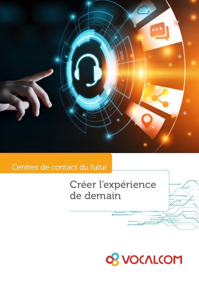 Centres de contact du futur : créer l'expérience de demain