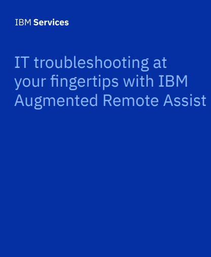 Le dépannage informatique au bout des doigts grâce à IBM Augmented Remote Assist