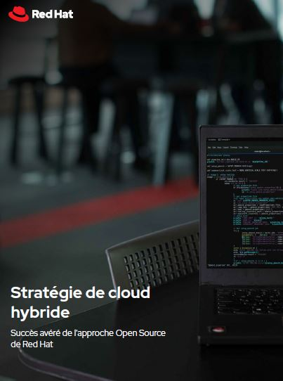 Stratégie de cloud hybride: Succès avéré de l'approche Open Source de Red Hat
