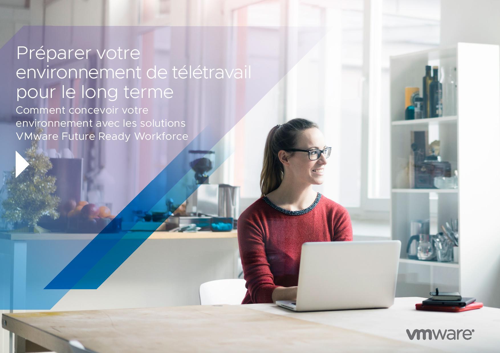 Préparer votre environnement de télétravail pour le long terme : Comment concevoir votre environnement avec les solutions VMwareFutureReadyWorkforce