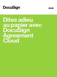 Dites adieu au papier avec DocuSign Agreement Cloud