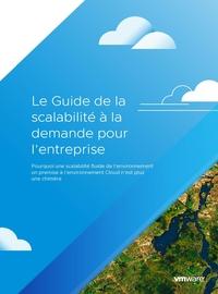 Le Guide de la scalabilité à la demande pour l'entreprise : Pourquoi une scalabilité fluide de l'environnement on premise à l'environnement Cloud n'est plus une chimère