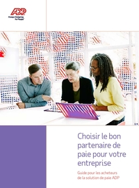 Choisir le bon partenaire de paie pour votre entreprise : Guide pour les acheteurs de la solution de paie ADP