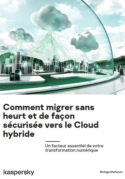 Comment migrer sans heurt et de façon sécurisée vers le Cloud hybride