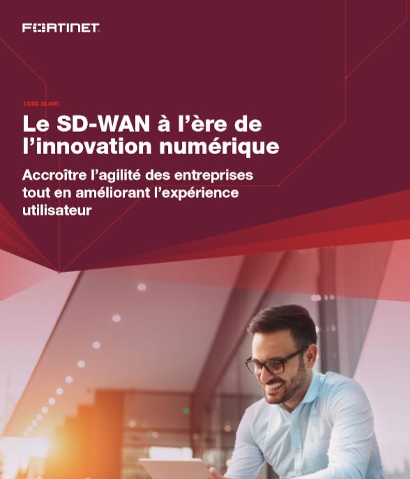 Le SD-WAN à l'ère de l'innovation numérique : accroître l'agilité des entreprises tout en améliorant l'expérience utilisateur