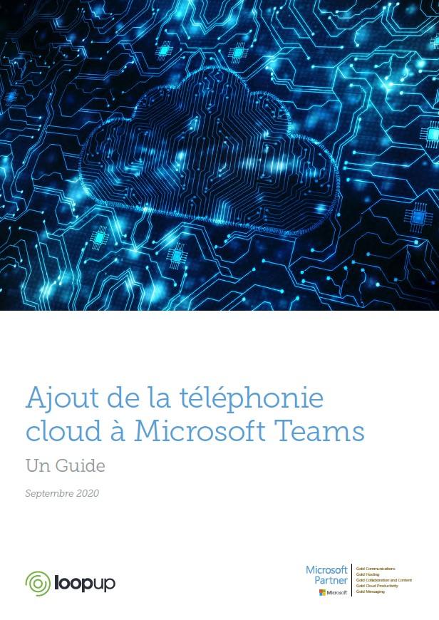 Ajout de la téléphonie cloud à Microsoft Teams. Un Guide