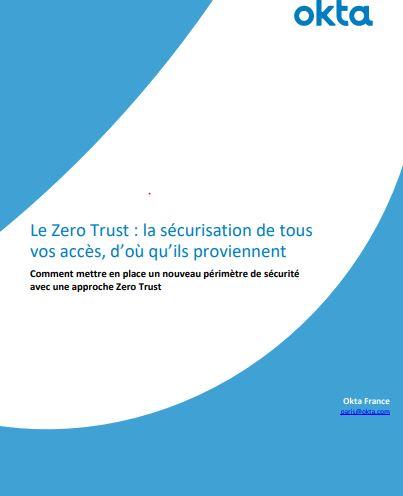 Okta et le Zero Trust : la sécurisation de tous vos accès, d'où qu'ils proviennent