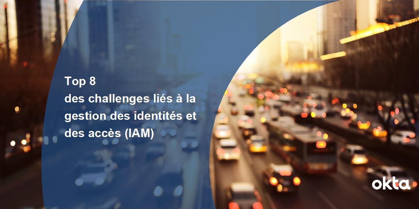 Huit challenges liés à la gestion des identités et des accès (IAM)