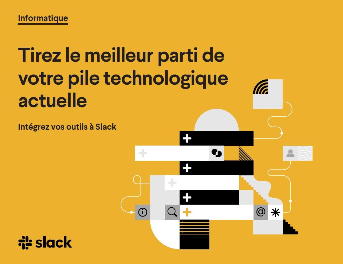Tirez le meilleur parti de votre pile technologique actuelle : intégrez vos outils à Slack